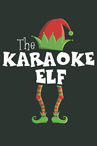 The Karaoke Elf: Funny Novelty Christmas Gift ~ Small Lined Notebook (6'' X 9')