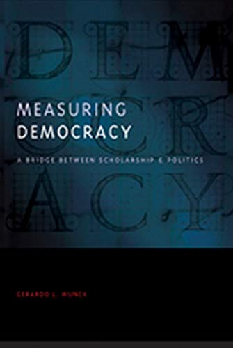 Measuring Democracy: A Bridge between Scholarship and Politics (Democratic Transition and Consolidation)