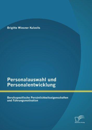 Personalauswahl und Personalentwicklung: Berufsspezifische Persönlichkeitseigenschaften und Führungsmotivation