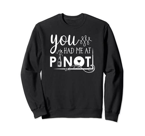 Me has engañado con el Pinot - Camiseta divertida Sudadera