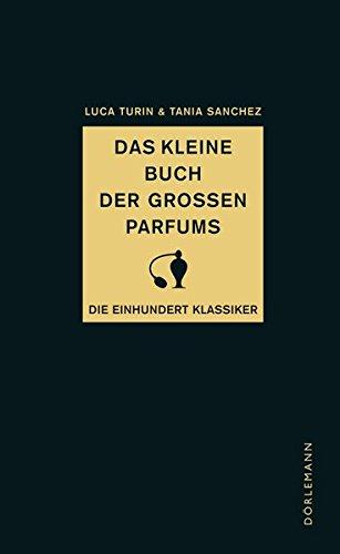 Das kleine Buch der großen Parfums: Die einhundert Klassiker