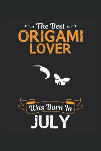 The Best Origami Lover Was Born In July: Origami Notebook, Lined Notebook / Journal / 110 Blank Pages, 6 X 9 Matte Finish Cover
