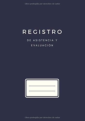 Registro de Asistencia y Evaluación: Cuaderno del Profesor con Listas de Asistencia y Evaluación de los Alumnos