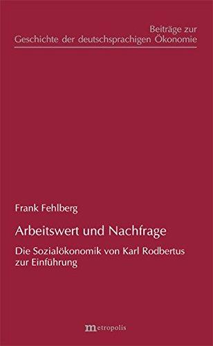 Arbeitswert und Nachfrage: Die Sozialökonomik von Karl Rodbertus zur Einführung (Beiträge zur Geschichte der deutschsprachigen Ökonomie)