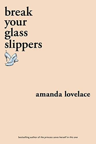 Lovelace, A: break your glass slippers (You Are Your Own Fairy Tale)