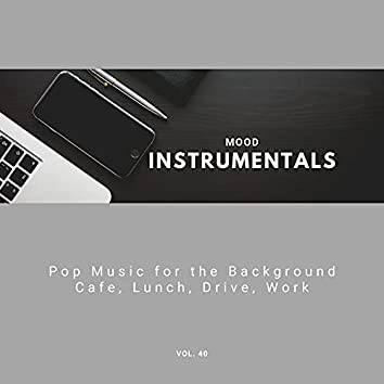 Mood Instrumentals: Pop Music For The Background - Cafe, Lunch, Drive, Work, Vol. 40