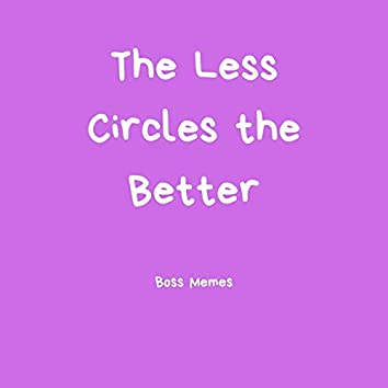 The Less Circles the Better