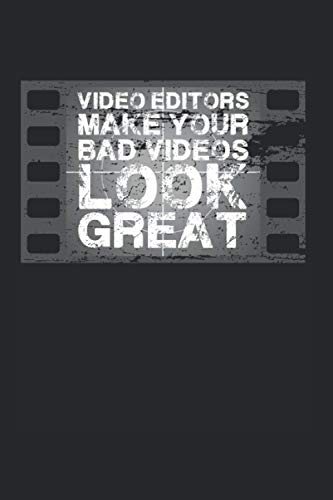 Video Editos Make Your Bad Videos Look Great: Video Editor Notebook Video Editing Jounal (Blank Lined Notebook, 120 Pages, 6  x 9 )