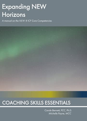 Compare Textbook Prices for Expanding NEW Horizons: A Training Guide Based on the International Coach Federation's 8 Core Competencies  ISBN 9798567226520 by Payne MCC, Michelle,Bennett PhD, Carole