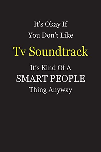 It\'s Okay If You Don\'t Like Tv Soundtrack It\'s Kind Of A Smart People Thing Anyway: Blank Lined Notebook Journal Gift Idea