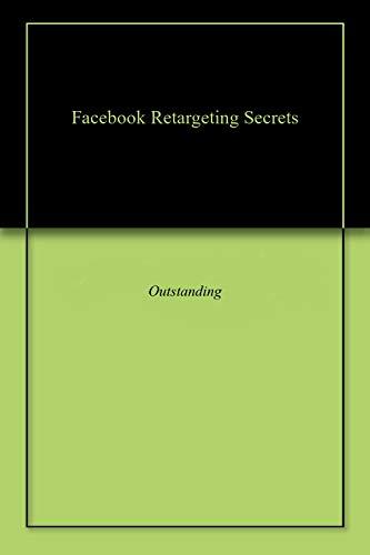 Facebook Retargeting Secrets (English Edition)
