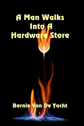 Compare Textbook Prices for A Man Walks Into A Hardware Store  ISBN 9781549990236 by Van De Yacht, Bernie