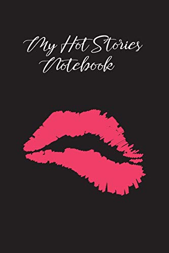 My Hot Stories Notebook: The little helper for erotica authors who know how to make money on it. This handy lined journal will help you to improve ... and romance - Red Lips black paperback design