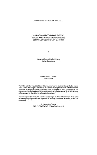 Information Operations as an Element of National Power: A Practitioners Perspective On Why the United States Can't Get It Right (English Edition)