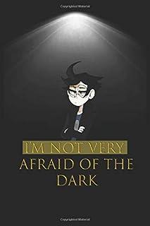 I'm not very afraid of the dark Journal: I'm not very afraid of the dark Journal