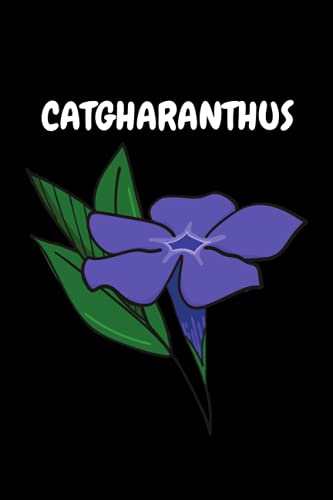 Catharanthus: Catharanthus lover Notebook. Cute Catharanthus lined Notebook for boys, girls, man, women and Kids. Gift For Catharanthus Lovers.