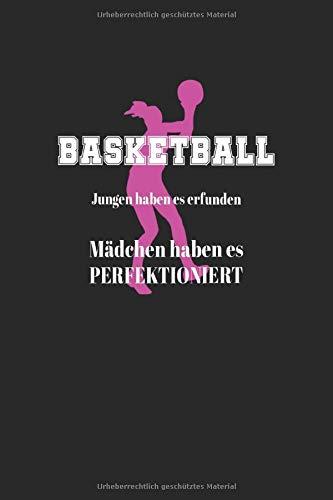 Notizbuch: Basketball Jungen haben es erfunden Mädchen haben es perfektioniert.: 120 Seiten liniertes Notizheft 6x9 Zoll (ca. A5) | Das extra große ... | Viel Platz für wichtige Notizen!