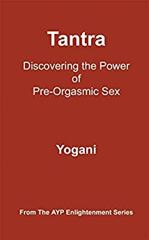 [Yogani]のTantra - Discovering the Power of Pre-Orgasmic Sex (AYP Enlightenment Series Book 3) (English Edition)