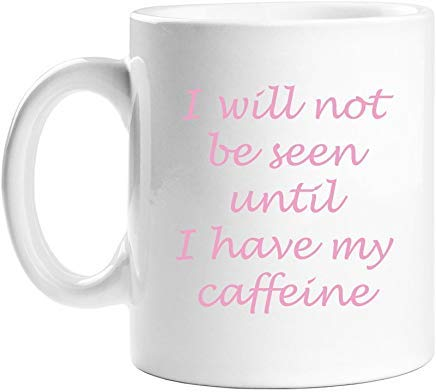 Queen54ferna Ik zal niet worden gezien totdat ik heb mijn cafeïne wit novelty koffie mokken keramische thee Cup 11 Oz Mok, Verjaardag Mok, Cadeaus voor mama, voor papa, voor meisjes