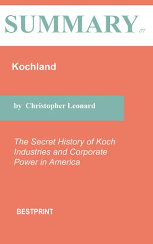 Summary of Kochland: The Secret History of Koch Industries and Corporate Power in America By Christopher Leonard