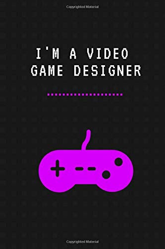 I'M A VIDEO GAME DESIGNER: Lined Notebook For Game Designers