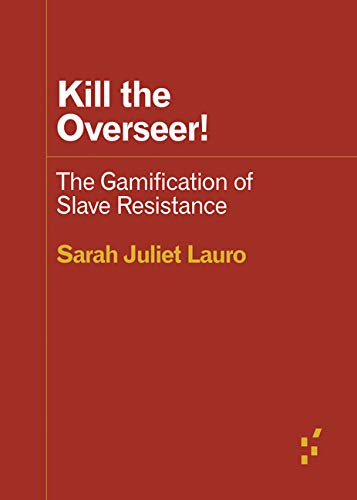 Kill the Overseer!: The Gamification of Slave Resistance (Forerunners: Ideas First)