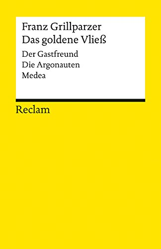 Das goldene Vließ: Dramatisches Gedicht in drei Abteilungen (Der Gastfreund, Die Argonauten, Medea) (Reclams Universal-Bibliothek)