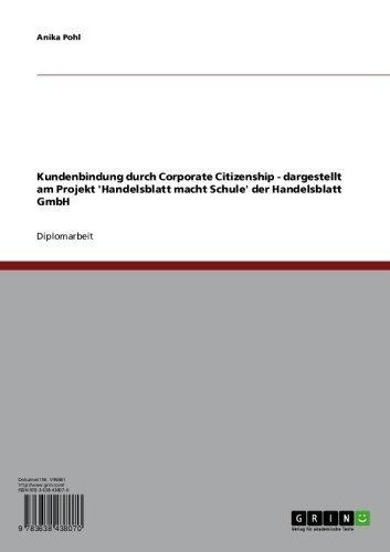 Kundenbindung durch Corporate Citizenship - dargestellt am Projekt 'Handelsblatt macht Schule' der Handelsblatt GmbH