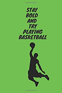 Stay bold and try playing basketball: Sport Notebook: Sport Motivational Journal, Sport Notebook for Drawing and Writing (110 Pages, Blank, 6 x 9)