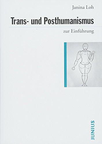 Download Trans- und Posthumanismus: zur Einfuehrung 3885068087