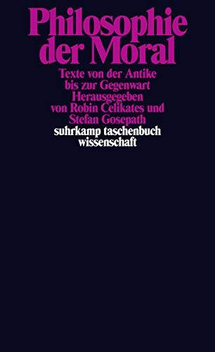 Philosophie der Moral: Texte von der Antike bis zur Gegenwart (suhrkamp taschenbuch wissenschaft)