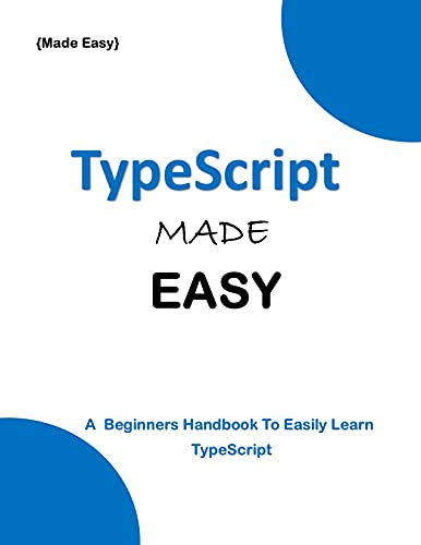 TypeScript MADE EASY: A beginner's Guide to easily Learn TypeScript Front Cover