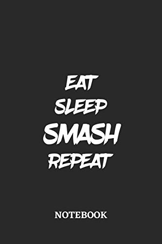 Eat Sleep Smash Repeat Notebook: 6x9 inches - 110 blank numbered pages • Greatest accessory for the best • Gift, Present Idea