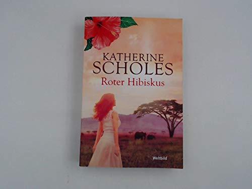 Roter Hibiskus : Roman / Katherine Scholes ; aus dem Englischen von Margarethe von Pée