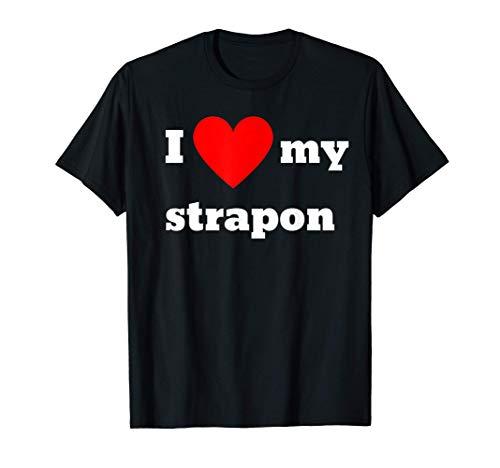 I love my strapon T-Shirt