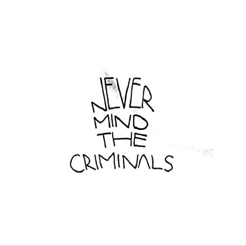 Never Mind the Criminals