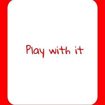 Play With It