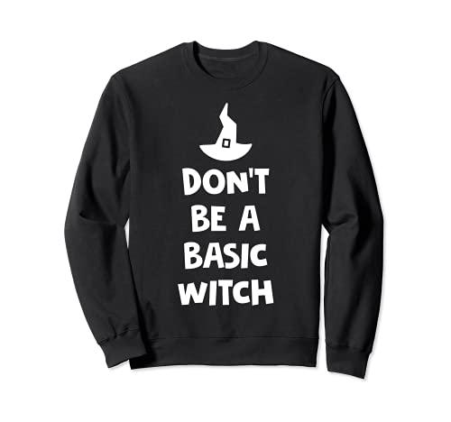 Divertida bruja de Halloween No seas una bruja básica Sudadera
