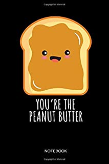 You're The Peanut Butter - Notebook: THE PEANUT BUTTER - Kawaii Peanut Butter and Jelly Matching Notebook / Journal. Funny Friendship Stuff & Novelty ... Sisters, Mom and Daughter & Couple Gift Idea.