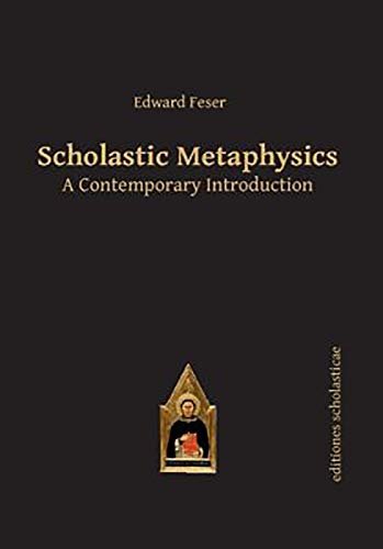 Scholastic Metaphysics: A Contemporary Introduction (Scholastic Editions – Editiones Scholasticae)