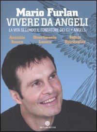 Vivere da angeli. La vita secondo il fondatore dei City Angels