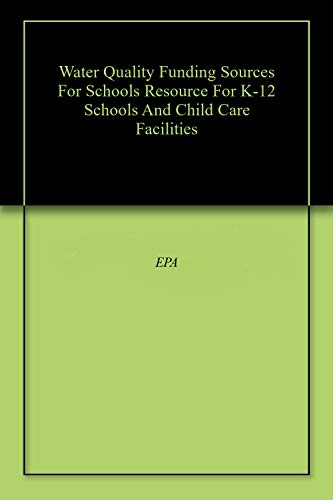 Water Quality Funding Sources For Schools Resource For K-12 Schools And Child Care Facilities (English Edition)
