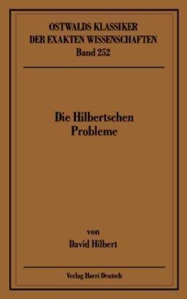 Die Hilbertschen Probleme: Vortrag 'Mathematische Probleme' - gehalten auf dem 2. Internationalen Mathematikerkongress Paris 1900