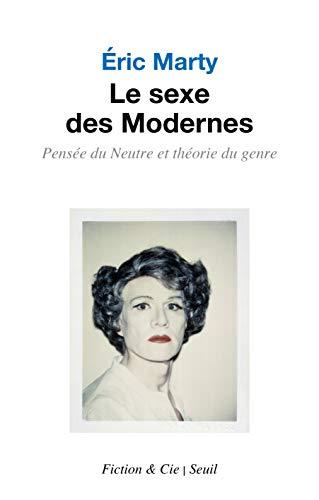 Le sexe des modernes: Pensée du Neutre et théorie du genre (French Edition)
