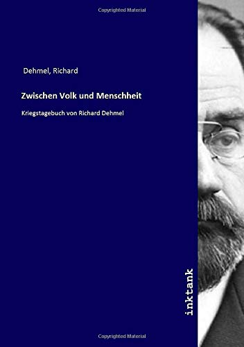 Zwischen Volk und Menschheit: Kriegstagebuch von Richard Dehmel