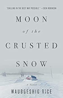 Moon of the Crusted Snow by [Waubgeshig Rice]