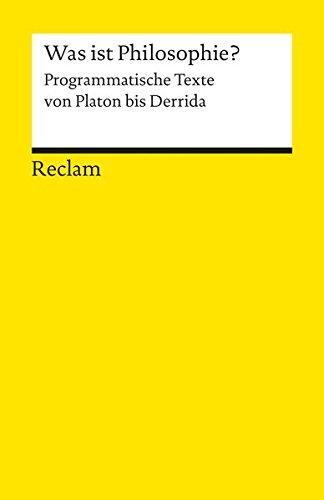 Was ist Philosophie?: Programmatische Texte von Platon bis Derrida (Reclams Universal-Bibliothek)