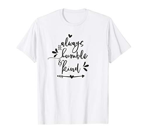 Always Be Humble and Kind - Uplifting Slogan T-Shirt