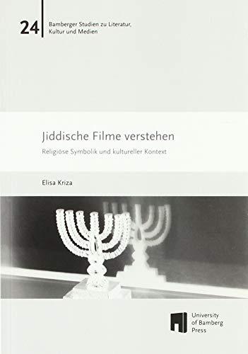 Jiddische Filme verstehen: Religiöse Symbolik und kultureller Kontext (Bamberger Studien zu Literatur, Kultur und Medien / BaSt)