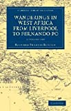 Wanderings in West Africa from Liverpool to Fernando Po - 2 Volume Set (Cambridge Library Collection - African Studies) [Idioma Inglés]